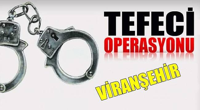 Viranşehir'de Tefeci Operasyonu...
