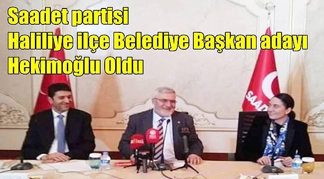 Saadet partisi Haliliye ilçe Belediye Başkan adayı Hekimoğlu Oldu