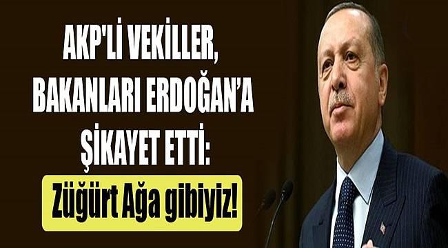 Milletvekillerinden Erdoğan'a Sitem 'Züğürt Ağaya Döndük