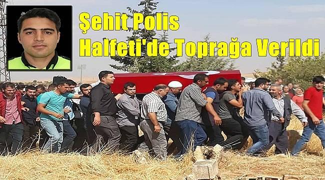 Şehit Polis Halfeti'de Toprağa Verildi