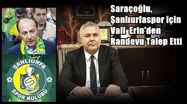 Saraçoğlu, Şanlıurfaspor için Vali Erin'den Randevu Talep Etti