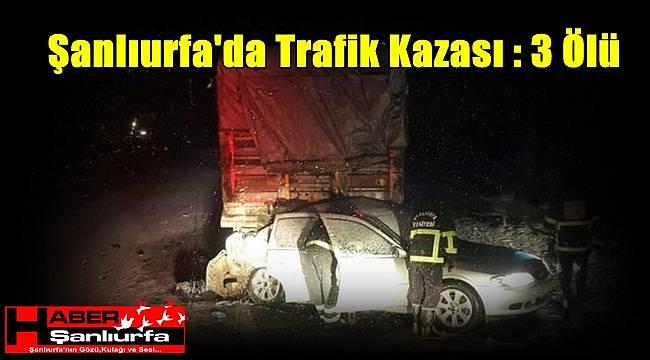 Şanlıurfa'da Trafik Kazası : 3 Ölü
