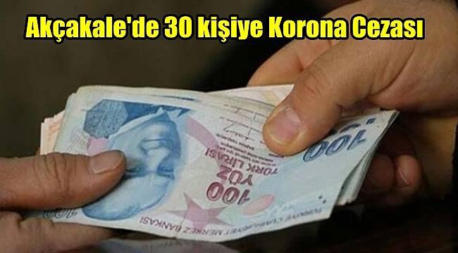 Akçakale'de 30 kişiye Korona Cezası