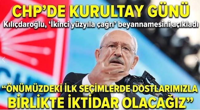 Kılıçdaroğlu ; Önümüzdeki ilk Seçimlerde İktidar Olacağız