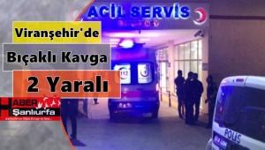 Viranşehir'de Bıçaklı Kavga: 2 Yaralı