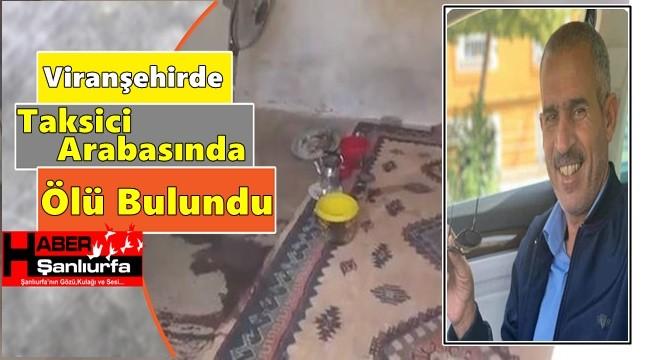 Viranşehirde Taksici Arabasında Ölü Bulundu