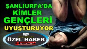 Şanlıurfa'da Kimler Gençleri Uyuşturuyor!!!