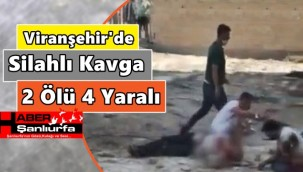 Viranşehir'de Silahlı Kavga 2 Kişi Ölü 4 Yaralı
