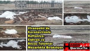 Viranşehir'de Koronavirüslü Battaniye, Eldiven ve Beyaz Tulumlar Mezarlıkta Bırakılıyor