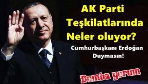 AK Parti Teşkilatlarında Neler Oluyor? Cumhurbaşkanı Erdoğan Duymasın!