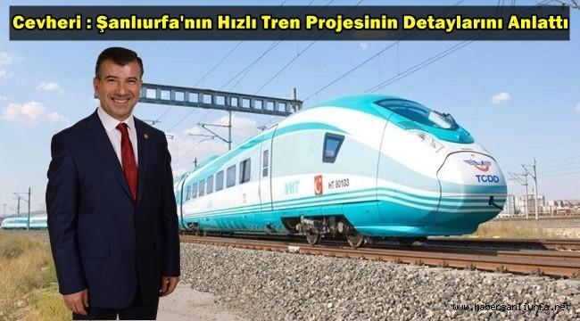 Cevheri : Şanlıurfa'nın Hızlı Tren Projesinin Detaylarını Anlattı