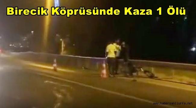 Birecik Köprüsünde Kaza 1 Ölü
