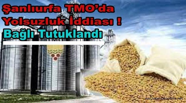Şanlıurfa TMO'da Yolsuzluk İddiası! Bağlı Tutuklandı