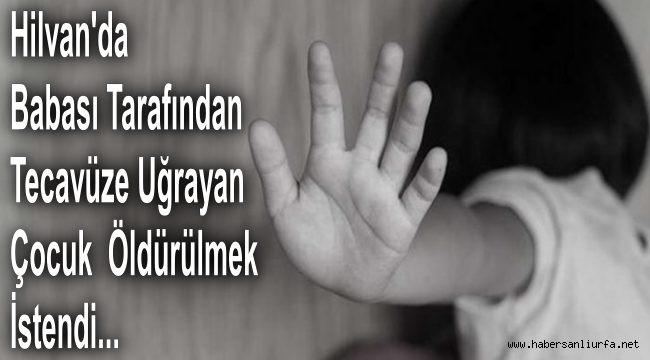 Hilvan'da Babası Tarafından Tecavüze Uğrayan Çocuk Öldürülmek İstendi