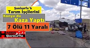 Urfa'lı Tarım İşçileri Konya'da Kaza Yaptı : 7 Ölü 11 Yaralı